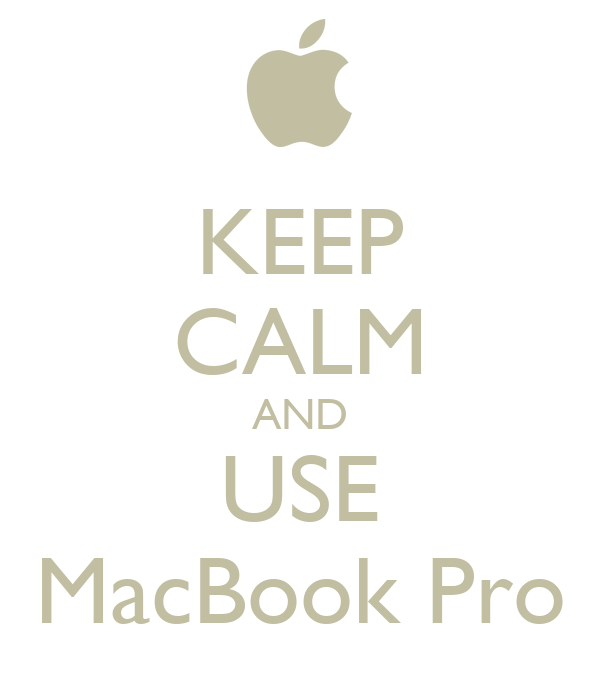 KEEP CALM AND USE MacBook Pro