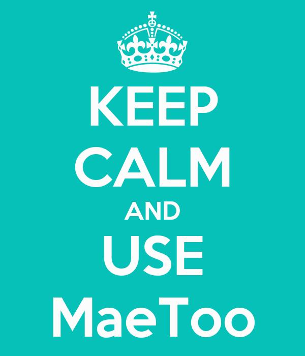 KEEP CALM AND USE MaeToo