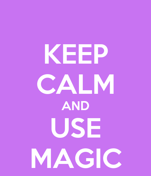 KEEP CALM AND USE MAGIC