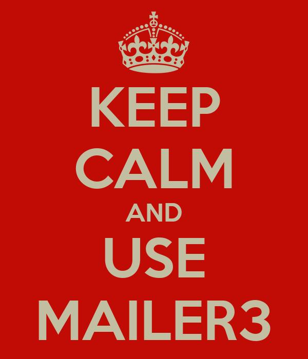 KEEP CALM AND USE MAILER3