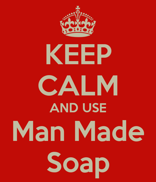KEEP CALM AND USE Man Made Soap