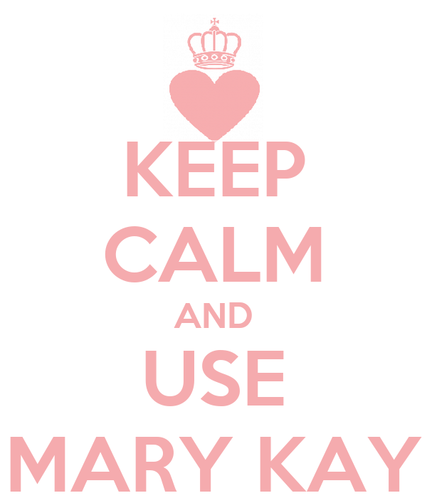 KEEP CALM AND USE MARY KAY