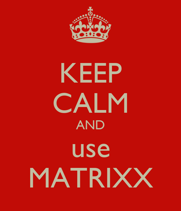 KEEP CALM AND use MATRIXX