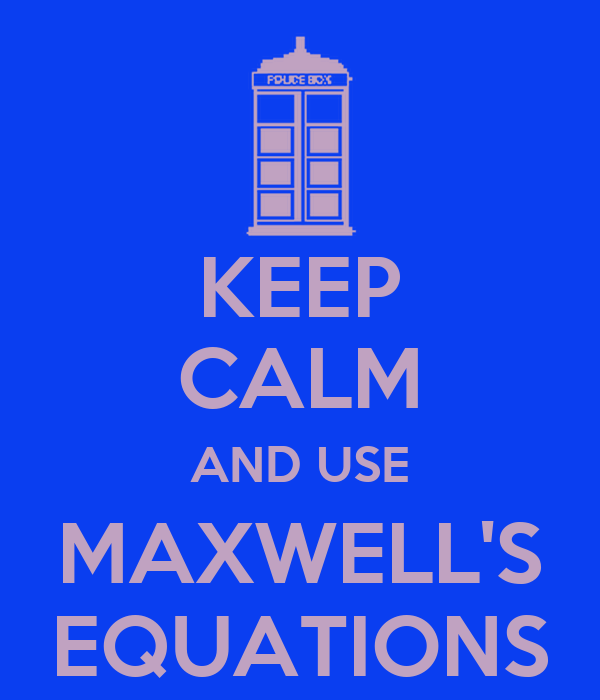 KEEP CALM AND USE MAXWELL'S EQUATIONS