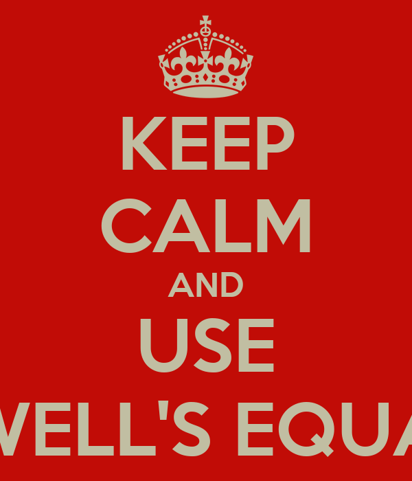 KEEP CALM AND USE MAXWELL'S EQUATION