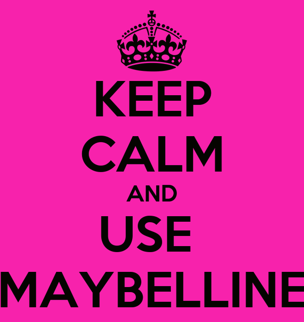 KEEP CALM AND USE  MAYBELLINE