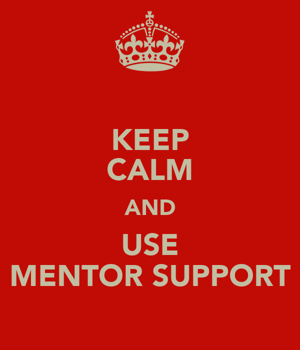 KEEP CALM AND USE MENTOR SUPPORT