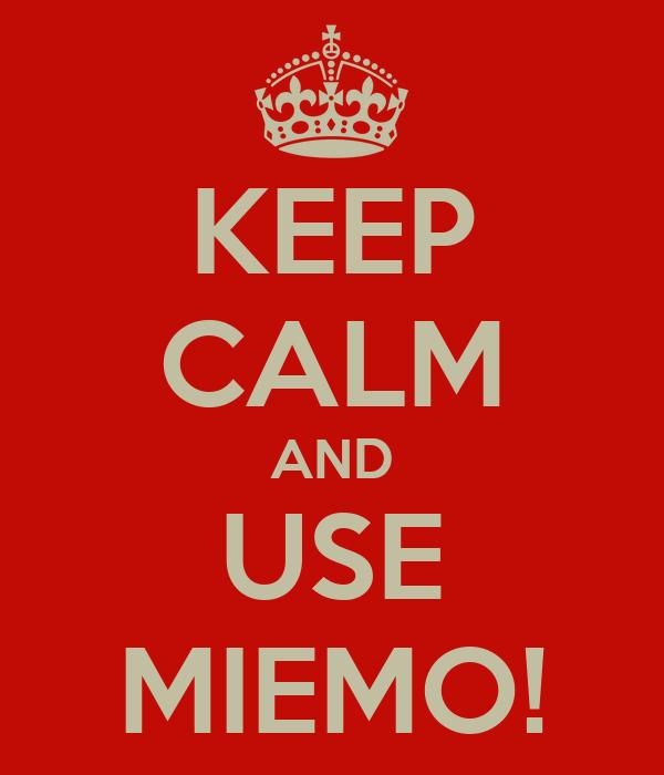 KEEP CALM AND USE MIEMO!