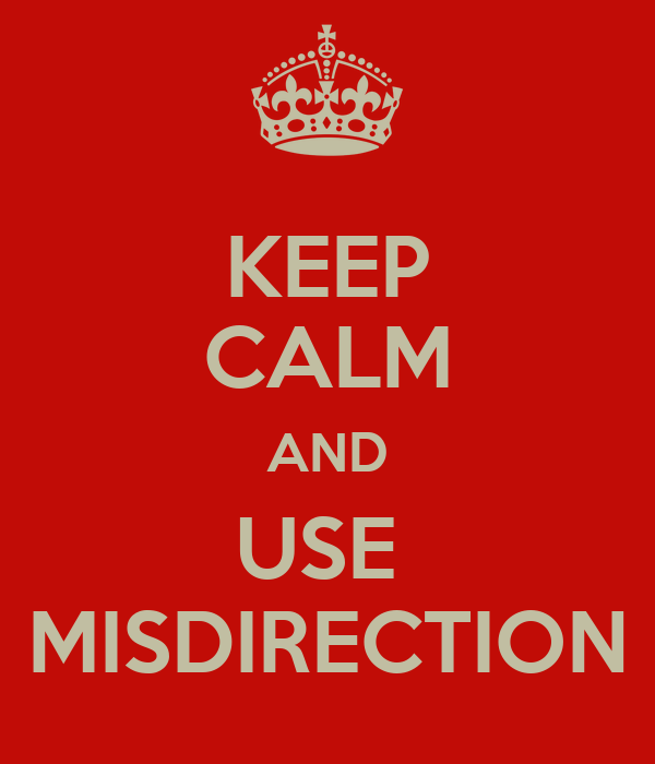 KEEP CALM AND USE  MISDIRECTION