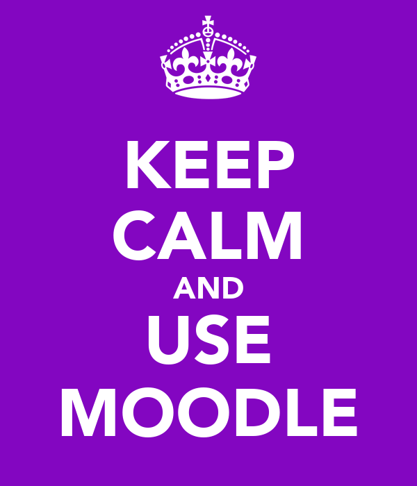 KEEP CALM AND USE MOODLE