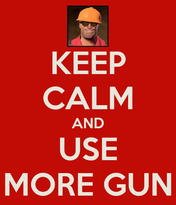 KEEP CALM AND USE MORE GUN