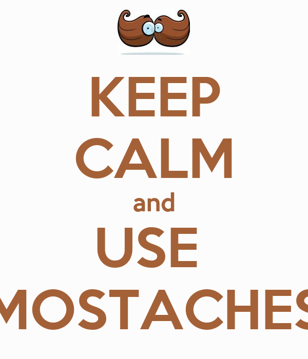 KEEP CALM and USE  MOSTACHES