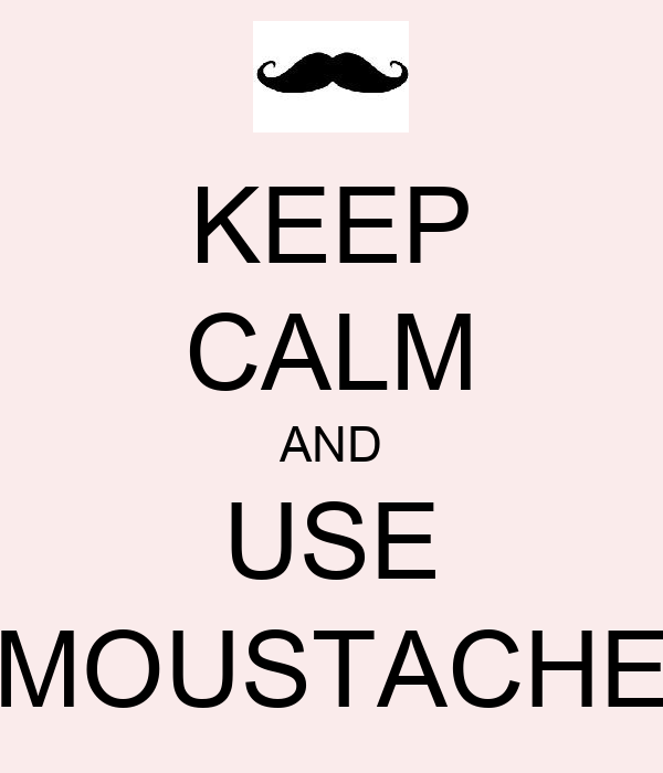KEEP CALM AND USE MOUSTACHE