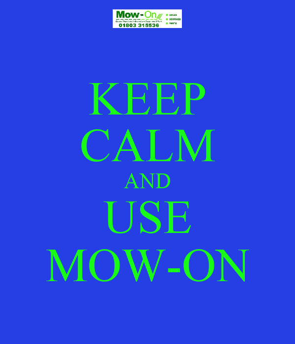 KEEP CALM AND USE MOW-ON
