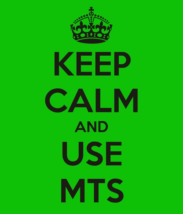 KEEP CALM AND USE MTS
