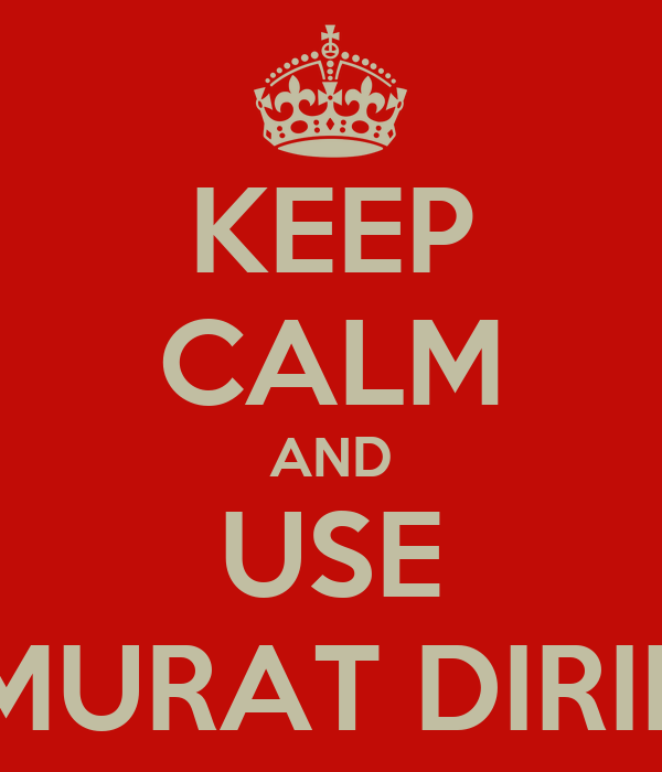 KEEP CALM AND USE MURAT DIRIL