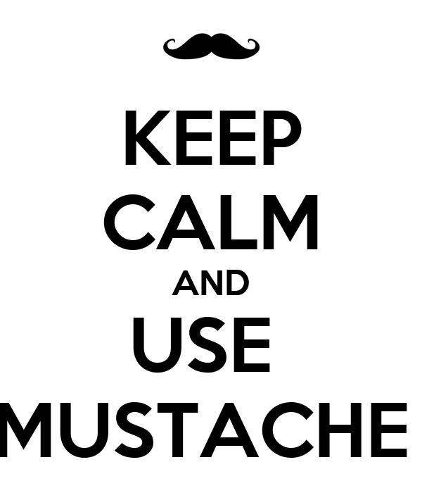 KEEP CALM AND USE  MUSTACHE