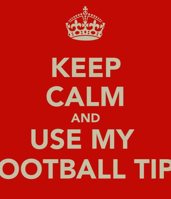 KEEP CALM AND USE MY  FOOTBALL TIPS