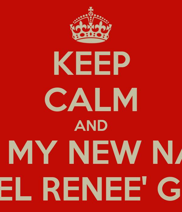 KEEP CALM AND USE MY NEW NAME JAWEL RENEE' GREEN