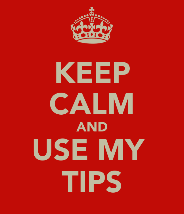 KEEP CALM AND USE MY  TIPS