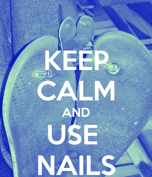 KEEP CALM AND USE  NAILS