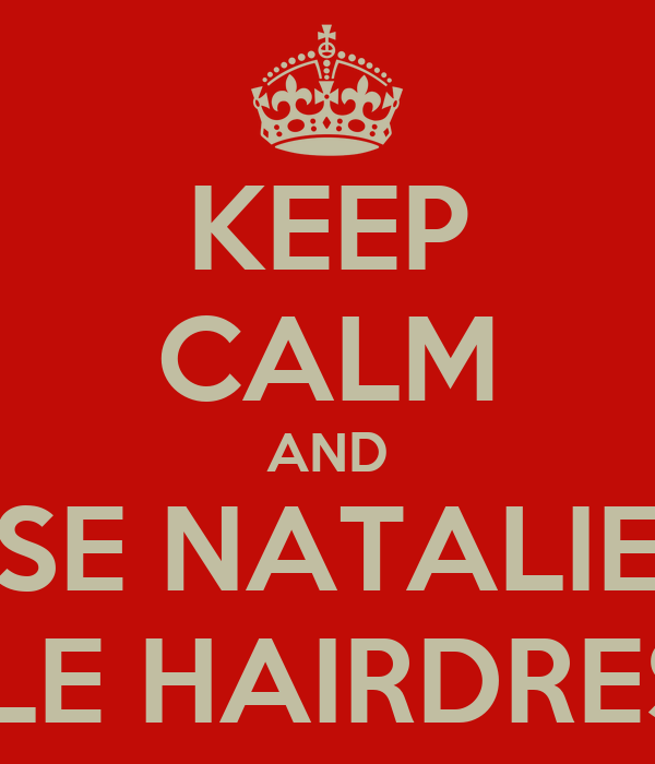 KEEP CALM AND USE NATALIE'S MOBILE HAIRDRESSING