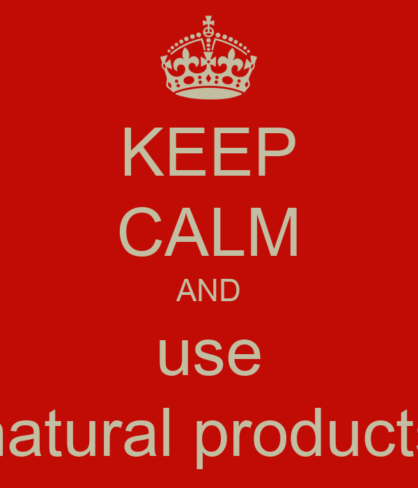 KEEP CALM AND use natural products
