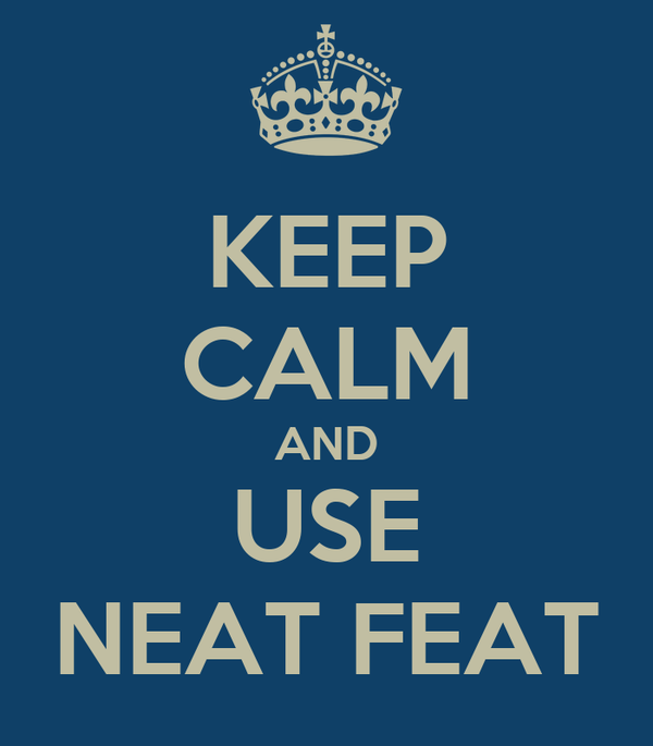 KEEP CALM AND USE NEAT FEAT