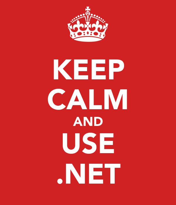 KEEP CALM AND USE .NET