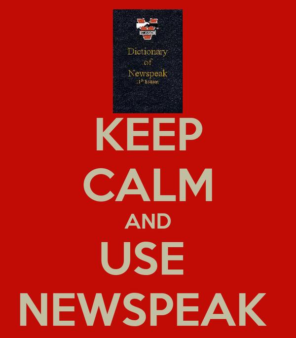 KEEP CALM AND USE  NEWSPEAK