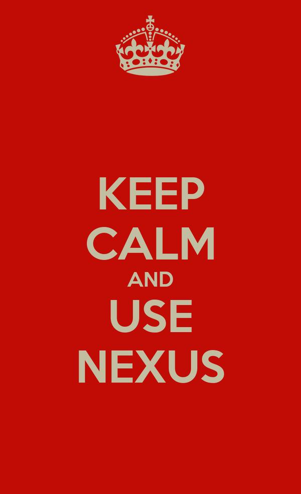 KEEP CALM AND USE NEXUS