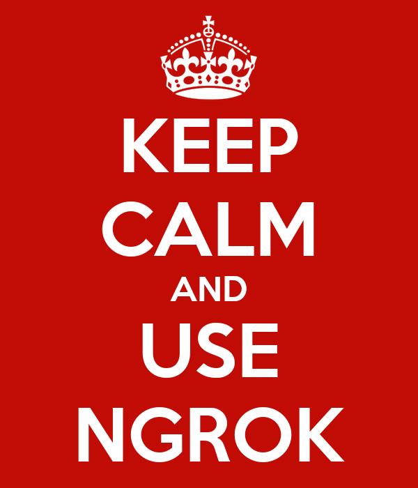 KEEP CALM AND USE NGROK