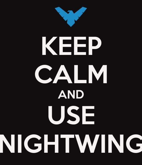 KEEP CALM AND USE NIGHTWING