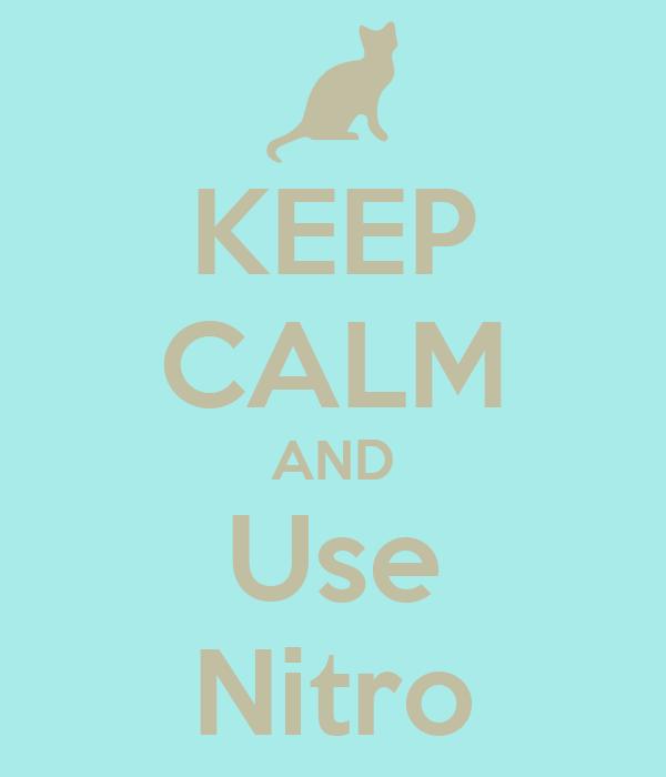 KEEP CALM AND Use Nitro