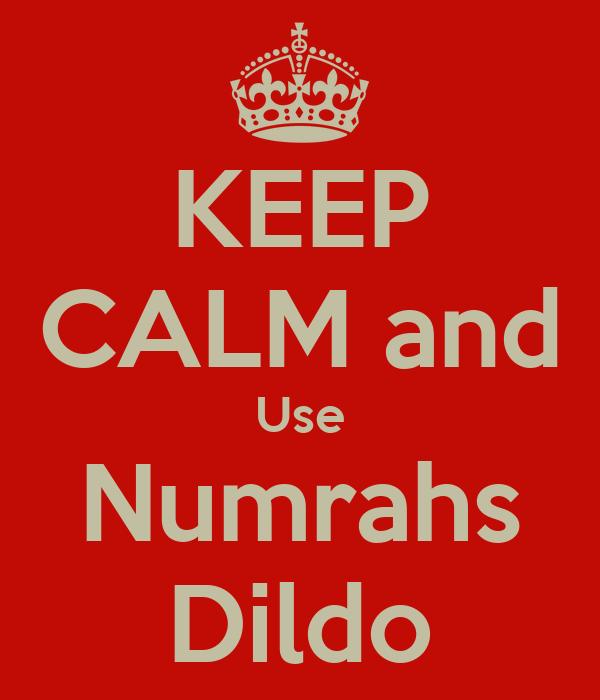 KEEP CALM and Use Numrahs Dildo