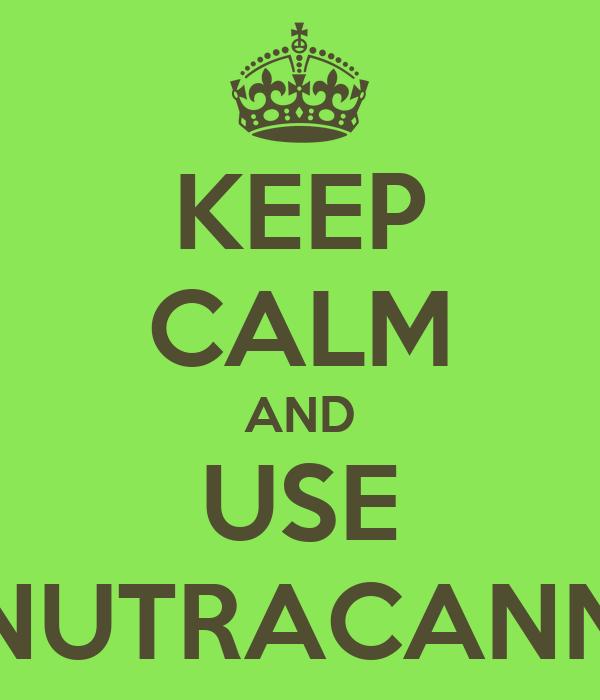 KEEP CALM AND USE NUTRACANN