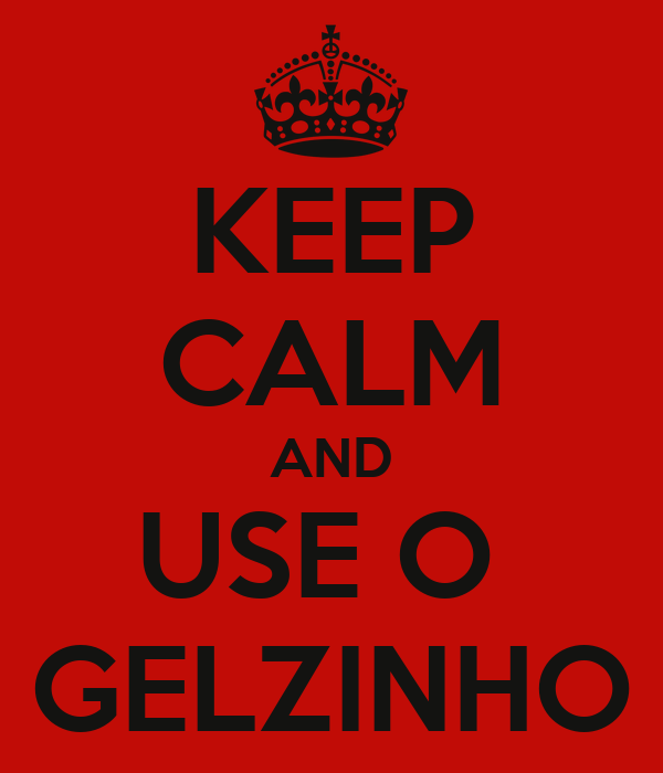 KEEP CALM AND USE O  GELZINHO