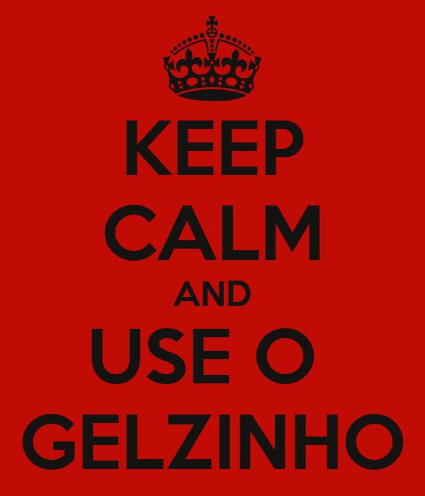 KEEP CALM AND USE O  GELZINHO