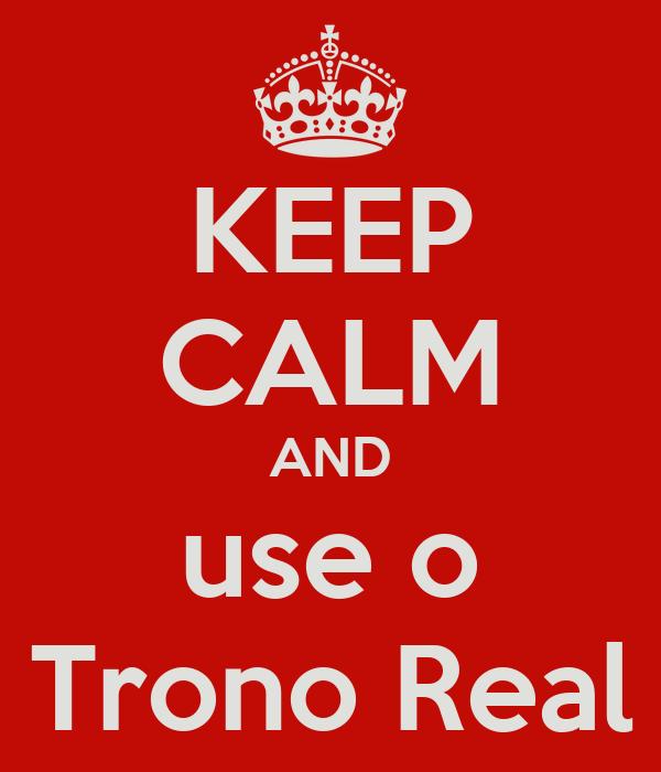 KEEP CALM AND use o Trono Real