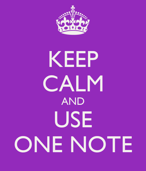 KEEP CALM AND USE ONE NOTE