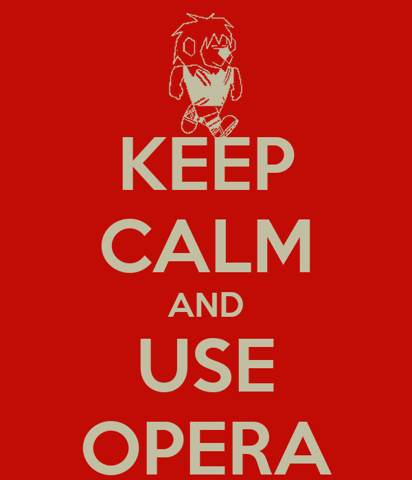 KEEP CALM AND USE OPERA
