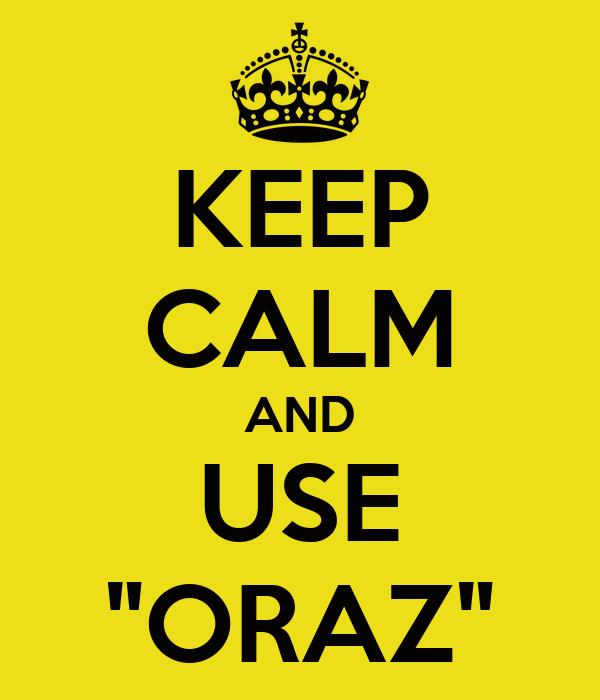 "KEEP CALM AND USE ""ORAZ"""