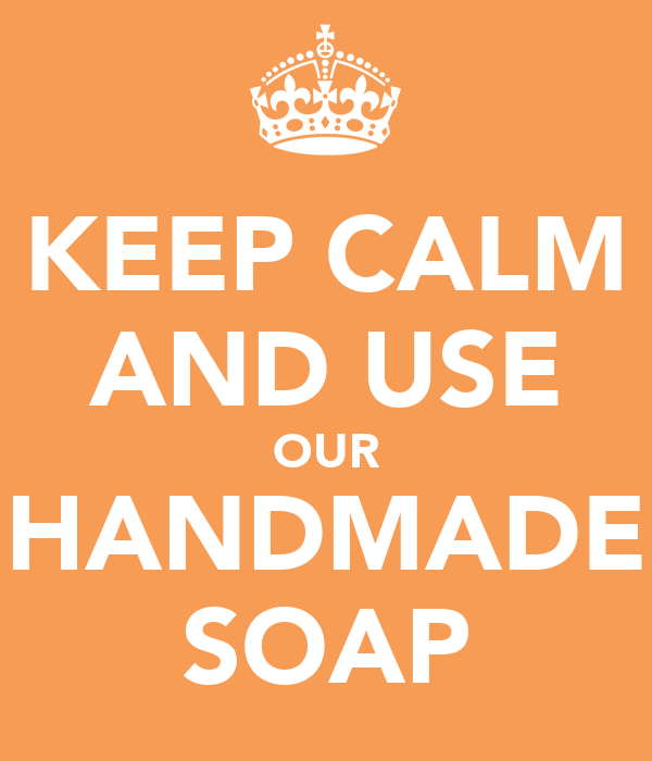 KEEP CALM AND USE OUR HANDMADE SOAP