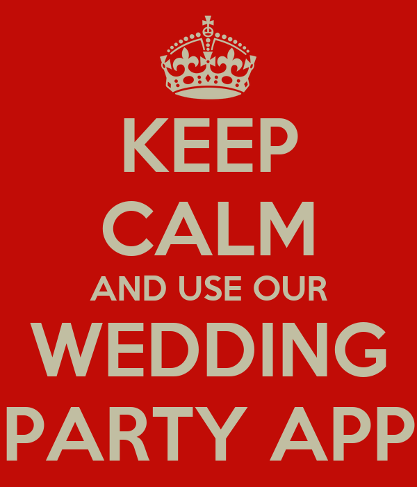 KEEP CALM AND USE OUR WEDDING PARTY APP Poster