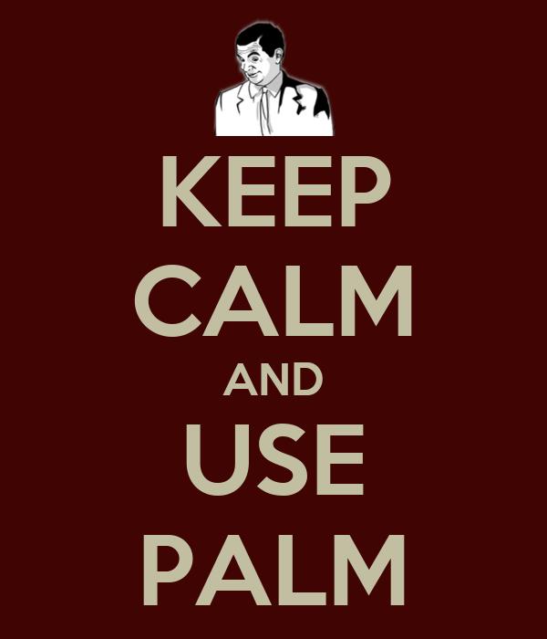 KEEP CALM AND USE PALM