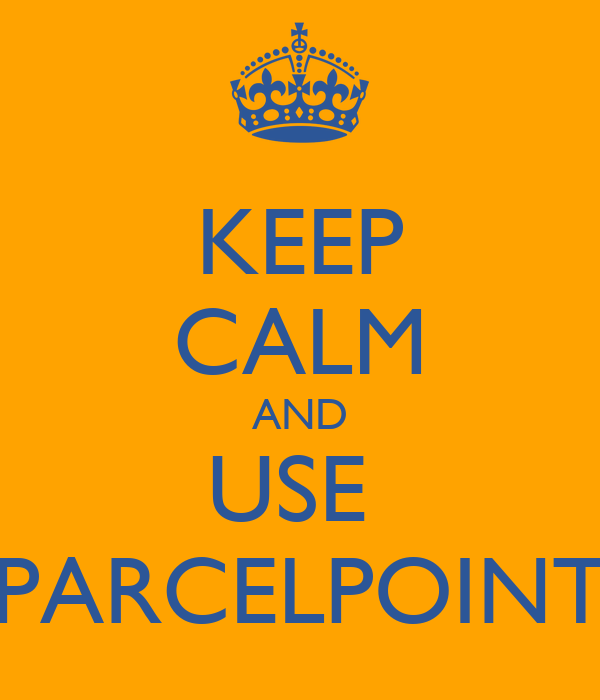 KEEP CALM AND USE  PARCELPOINT