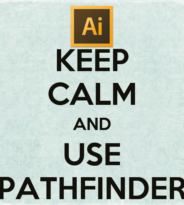 KEEP CALM AND USE PATHFINDER