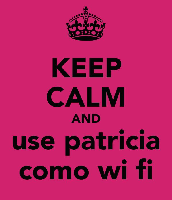 KEEP CALM AND use patricia como wi fi