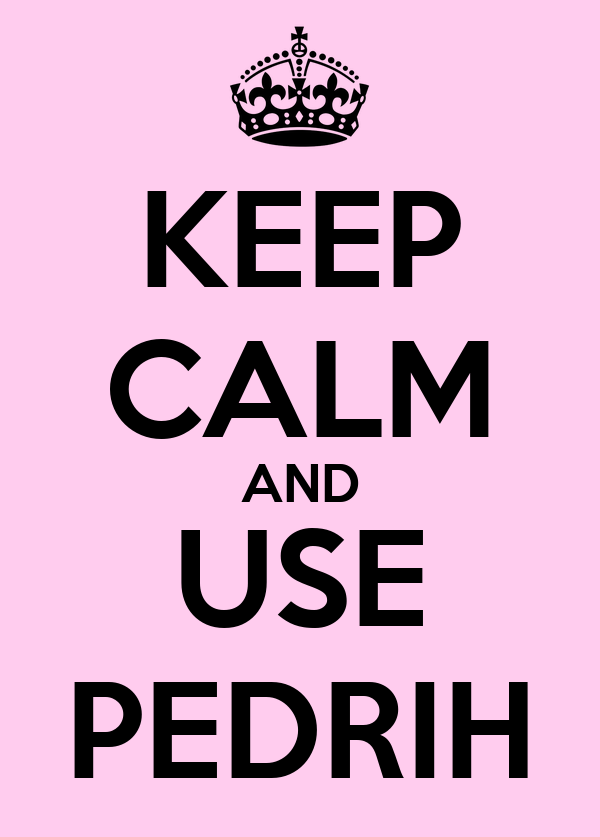 KEEP CALM AND USE PEDRIH
