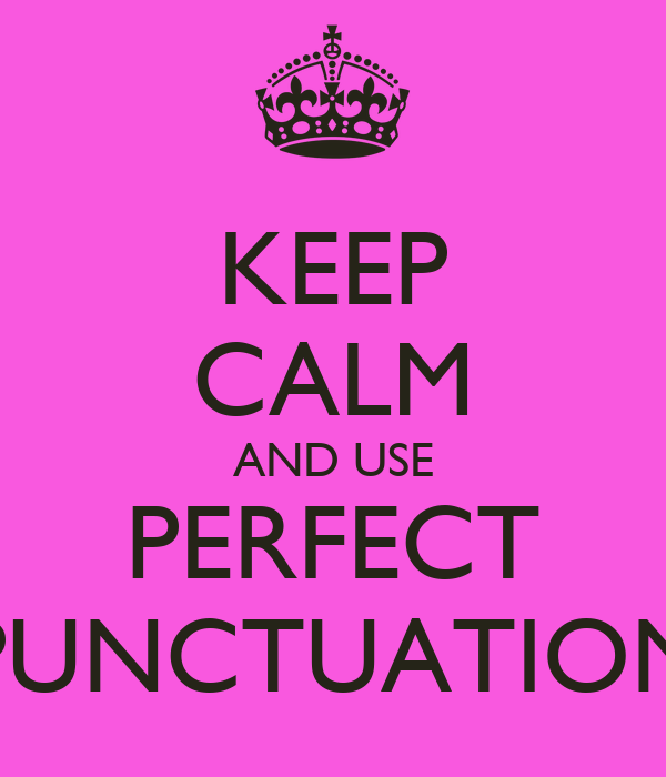 KEEP CALM AND USE PERFECT PUNCTUATION
